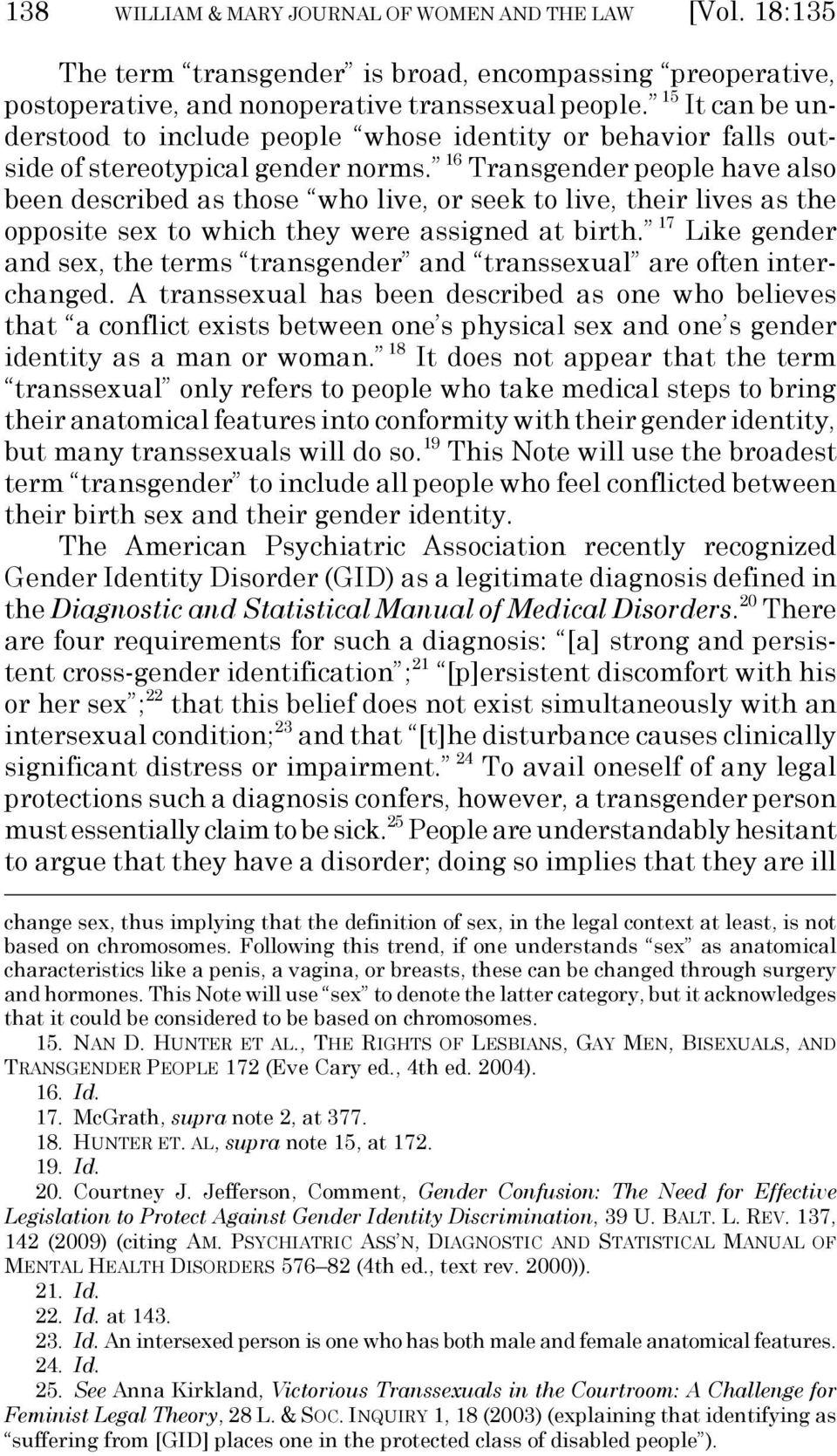 16 Transgender people have also been described as those who live, or seek to live, their lives as the opposite sex to which they were assigned at birth.