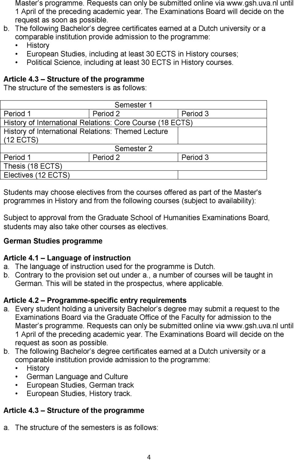 Master's programmes in History and from the following courses (subject to availability): Subject to approval from the Graduate School of Humanities Examinations Board, German Studies