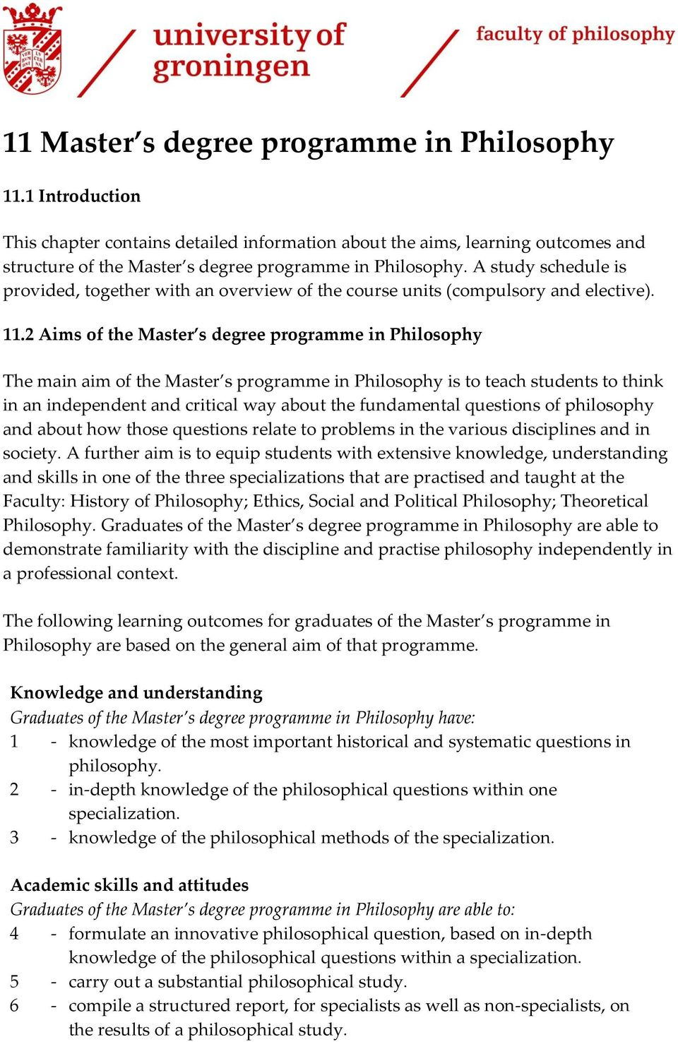 2 Aims of the Master s degree programme in Philosophy The main aim of the Master s programme in Philosophy is to teach students to think in an independent and critical way about the fundamental