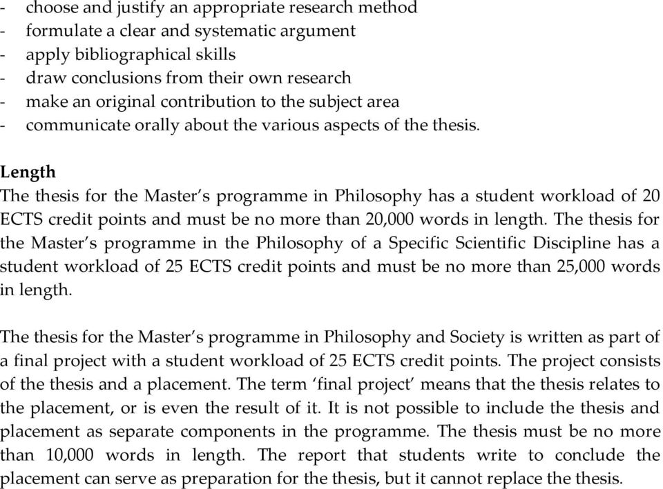 Length The thesis for the Master s programme in Philosophy has a student workload of 20 ECTS credit points and must be no more than 20,000 words in length.