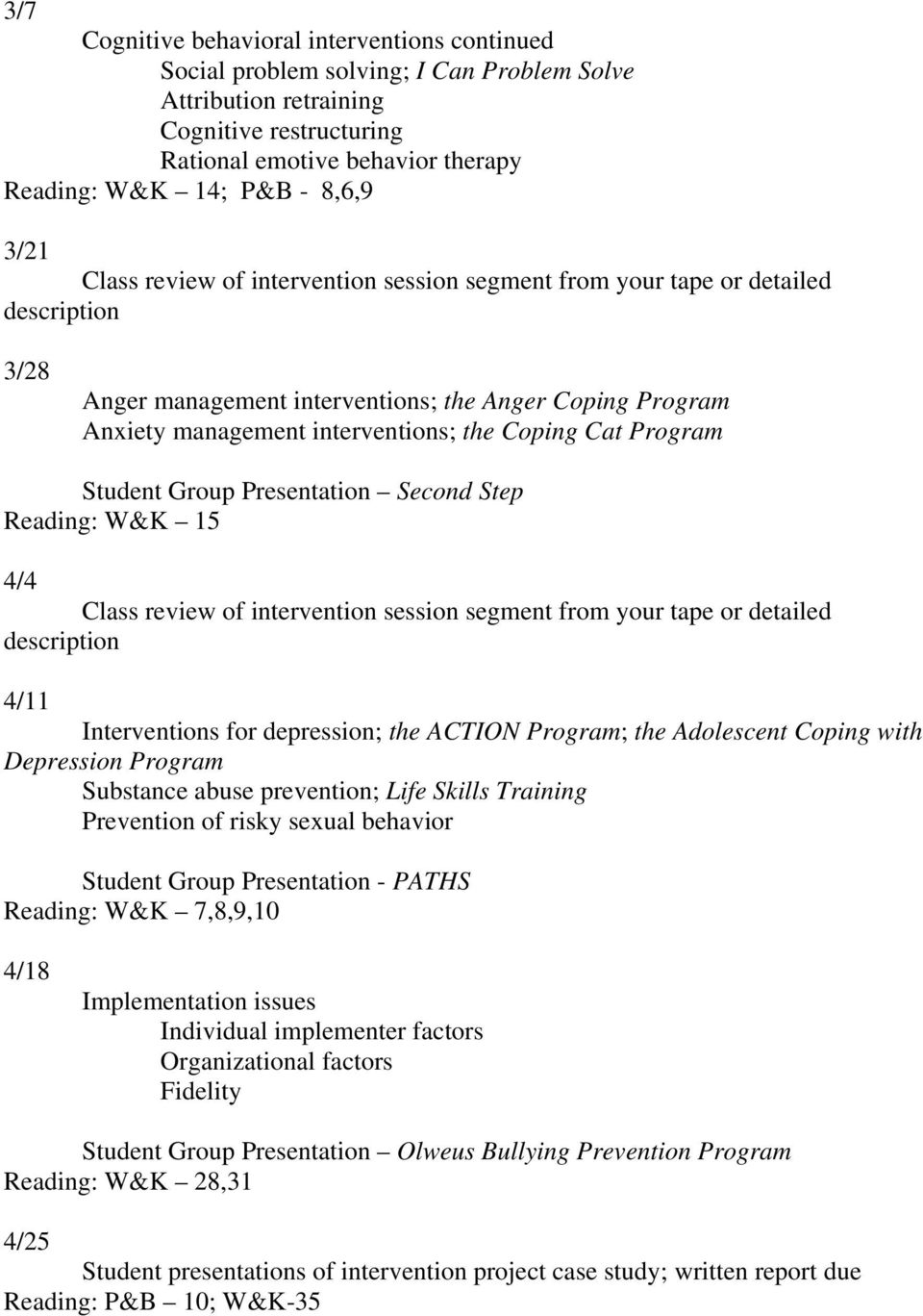 Coping Cat Program Student Group Presentation Second Step Reading: W&K 15 4/4 Class review of intervention session segment from your tape or detailed description 4/11 Interventions for depression;