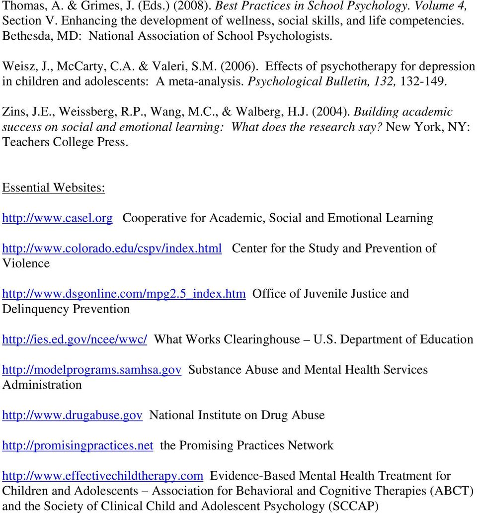 Psychological Bulletin, 132, 132-149. Zins, J.E., Weissberg, R.P., Wang, M.C., & Walberg, H.J. (2004). Building academic success on social and emotional learning: What does the research say?