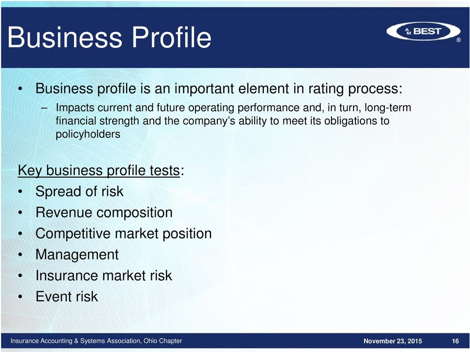 ability to meet its obligations to policyholders Key business profile tests: Spread of risk