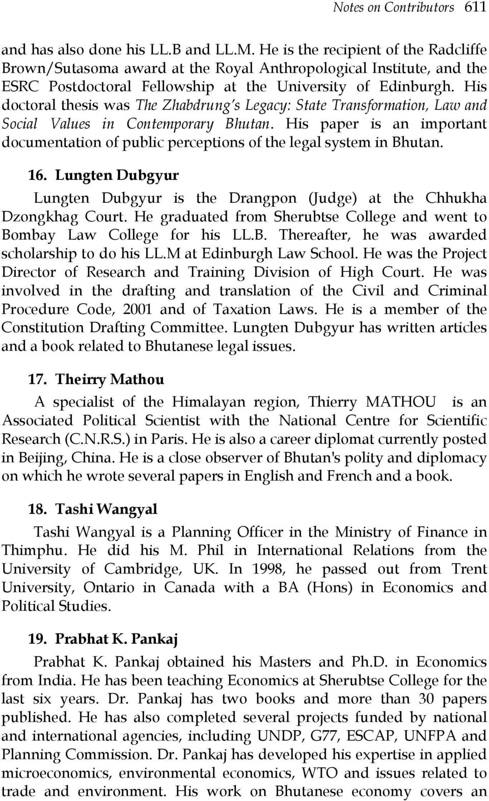 His doctoral thesis was The Zhabdrung s Legacy: State Transformation, Law and Social Values in Contemporary Bhutan.