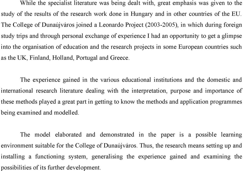 organisation of education and the research projects in some European countries such as the UK, Finland, Holland, Portugal and Greece.