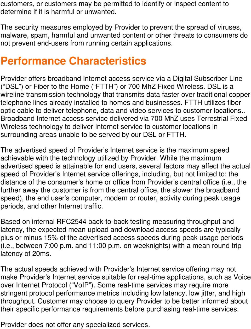 applications. Performance Characteristics Provider offers broadband Internet access service via a Digital Subscriber Line ( DSL ) or Fiber to the Home ( FTTH ) or 700 MhZ Fixed Wireless.