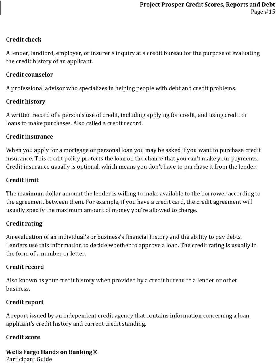 Credit history A written record of a person's use of credit, including applying for credit, and using credit or loans to make purchases. Also called a credit record.