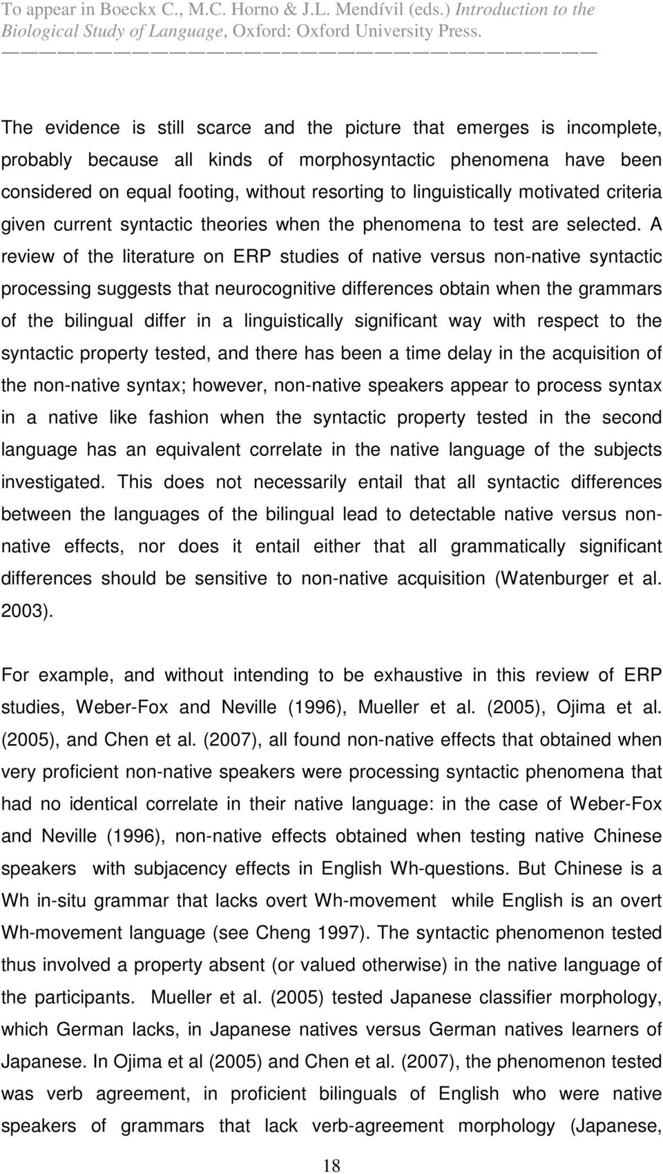 A review of the literature on ERP studies of native versus non-native syntactic processing suggests that neurocognitive differences obtain when the grammars of the bilingual differ in a