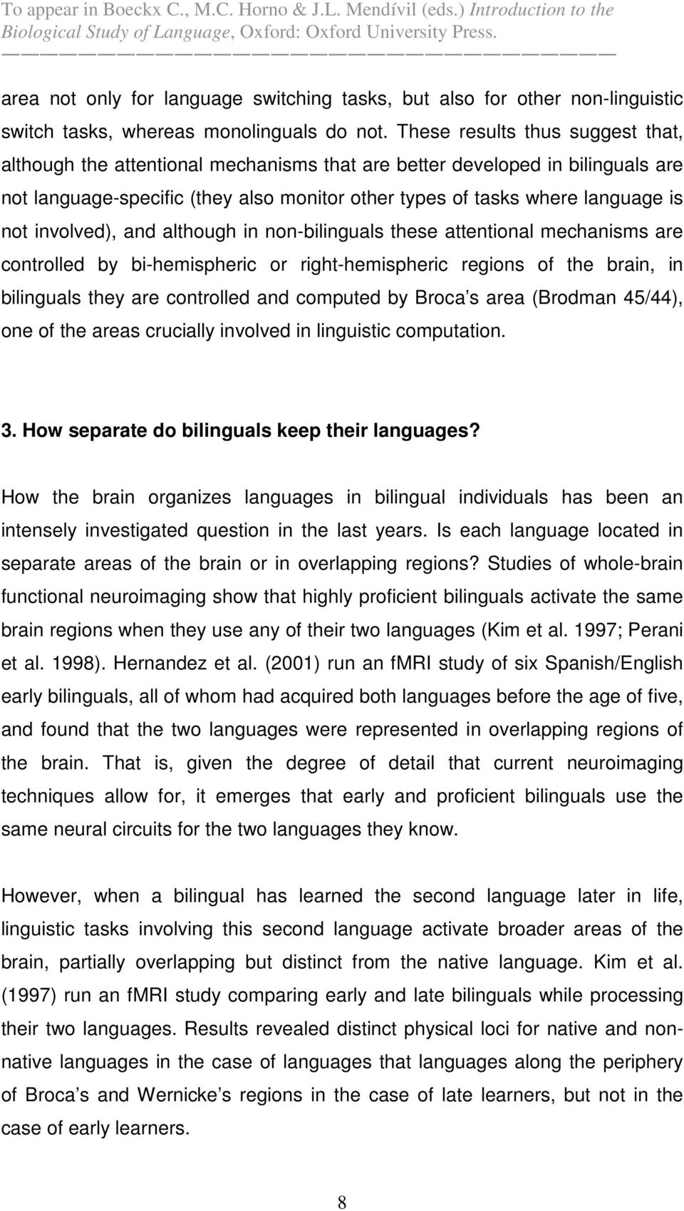 involved), and although in non-bilinguals these attentional mechanisms are controlled by bi-hemispheric or right-hemispheric regions of the brain, in bilinguals they are controlled and computed by