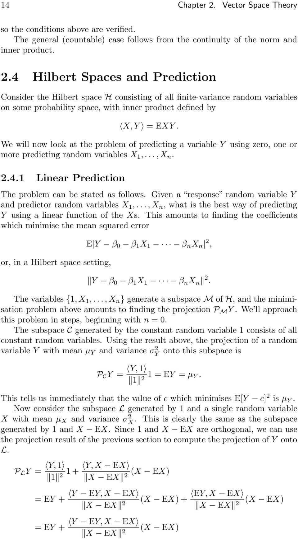 Given a response random variable Y and predictor random variables X 1,..., X n, what is the best way of predicting Y using a linear function of the Xs.