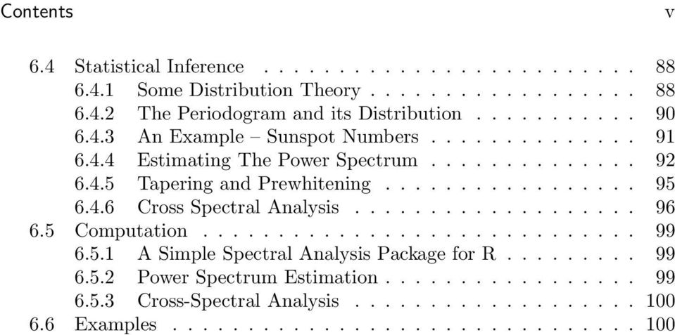 4.6 Cross Spectral Analysis................... 96 6.5 Computation............................. 99 6.5.1 A Simple Spectral Analysis Package for R......... 99 6.5.2 Power Spectrum Estimation.