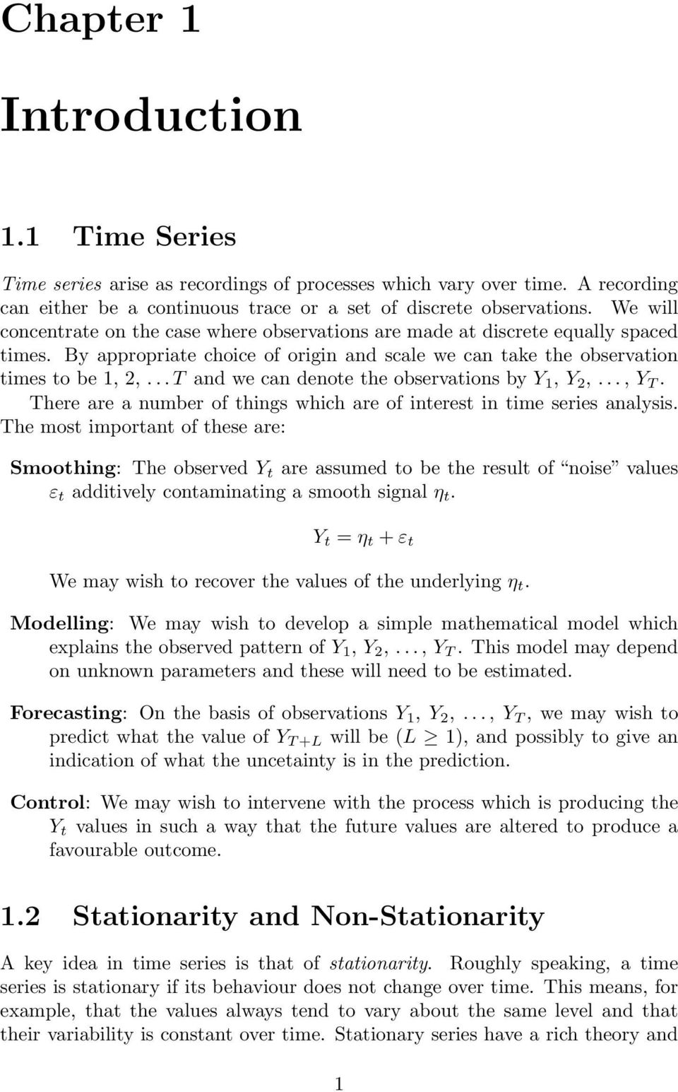 .. T and we can denote the observations by Y 1, Y 2,..., Y T. There are a number of things which are of interest in time series analysis.