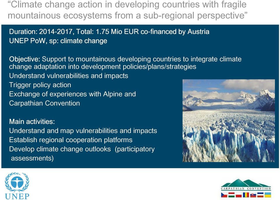 into development policies/plans/strategies Understand vulnerabilities and impacts Trigger policy action Exchange of experiences with Alpine and Carpathian