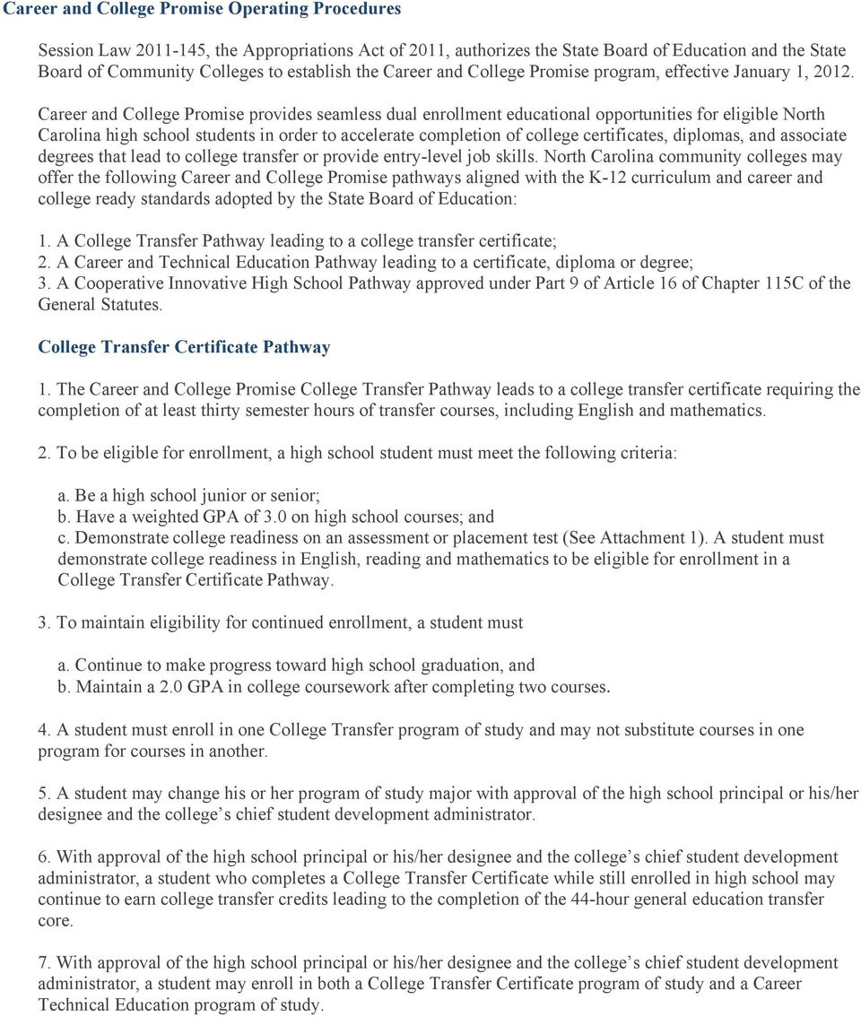 Career College Promise provides seamless dual enrollment educational opportunities for eligible North Carolina high school students in order to accelerate completion of college certificates,