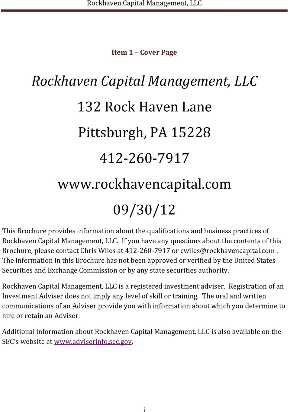 If you have any questions about the contents of this Brochure, please contact Chris Wiles at 412-260- 7917 or cwiles@rockhavencapital.com.