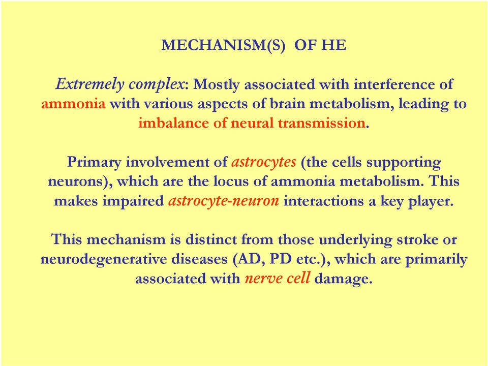 Primary involvement of astrocytes (the cells supporting neurons), which are the locus of ammonia metabolism.