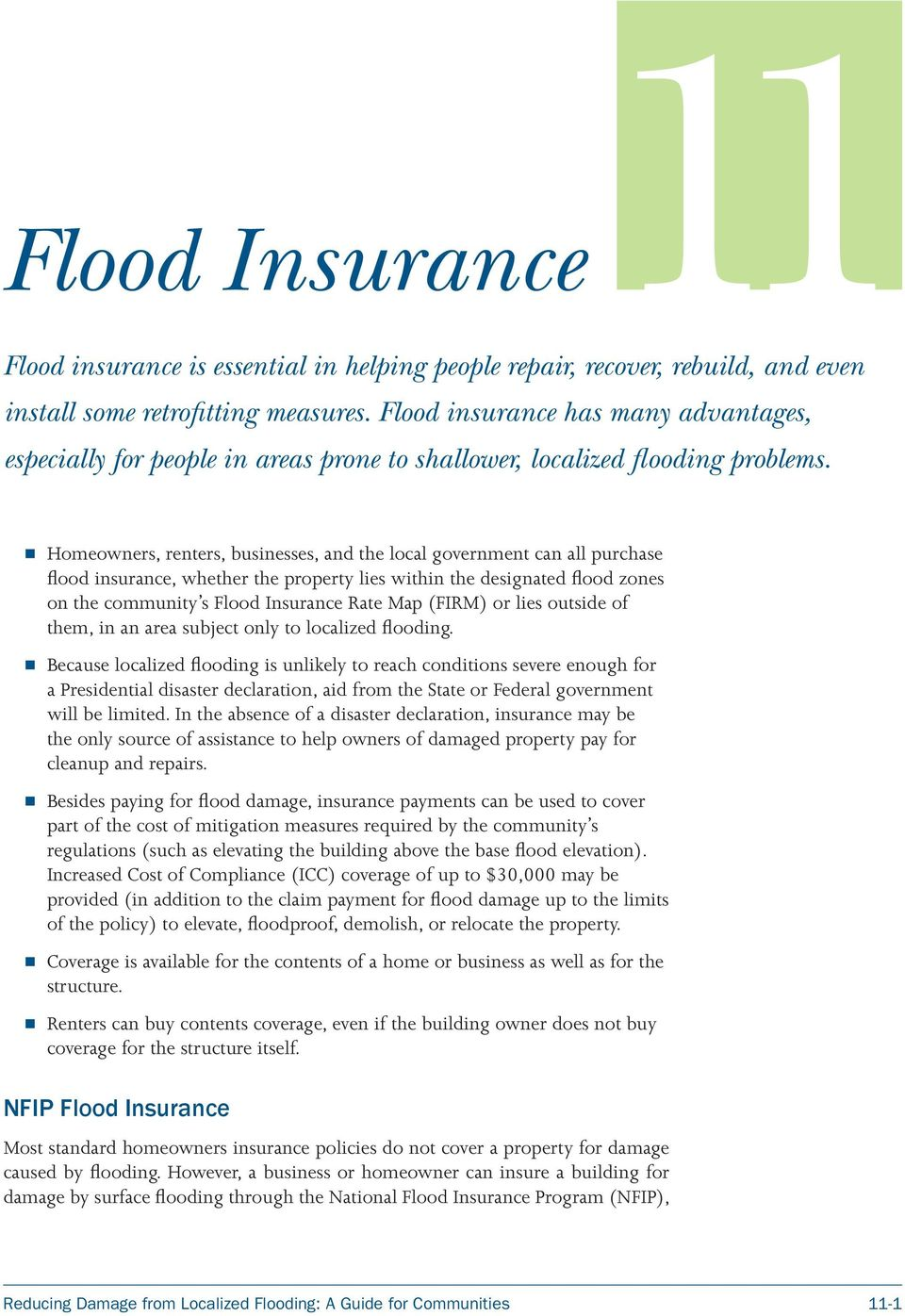 Homeowners, renters, businesses, and the local government can all purchase flood insurance, whether the property lies within the designated flood zones on the community s Flood Insurance Rate Map