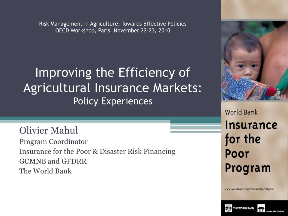 Agricultural Insurance Markets: Policy Experiences Olivier Mahul Program