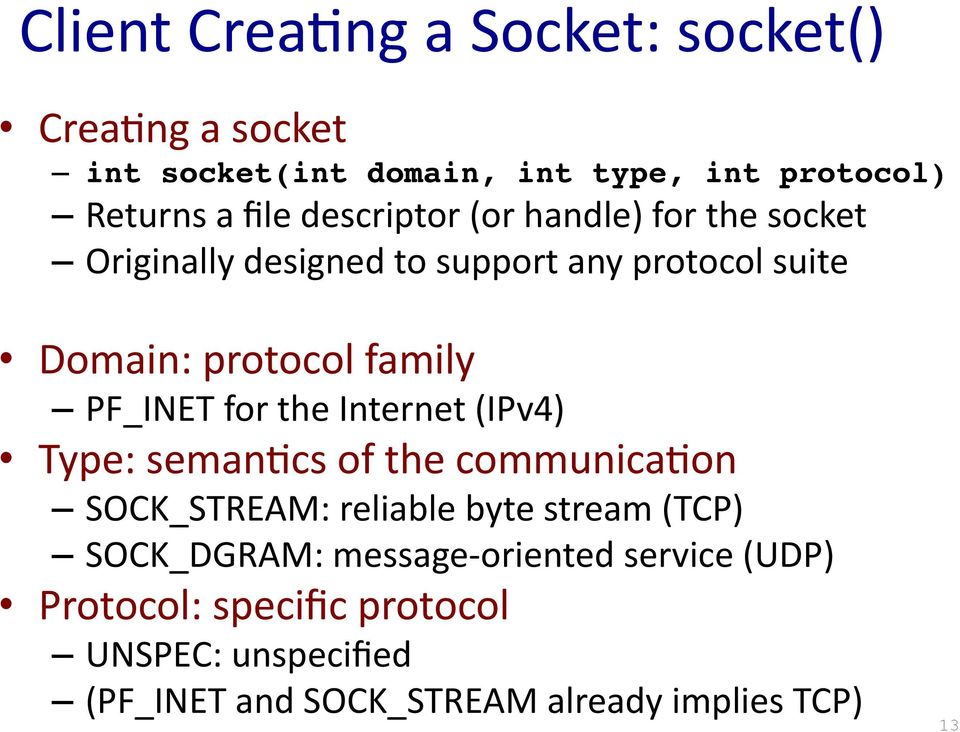 protocol family PF_INET for the Internet (IPv4) Type: semanlcs of the communicalon SOCK_STREAM: reliable byte stream
