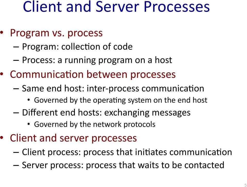end host: inter- process communicalon Governed by the operalng system on the end host Different end hosts: