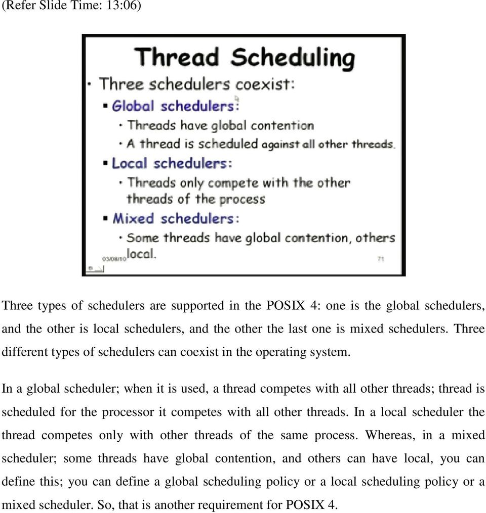 In a global scheduler; when it is used, a thread competes with all other threads; thread is scheduled for the processor it competes with all other threads.