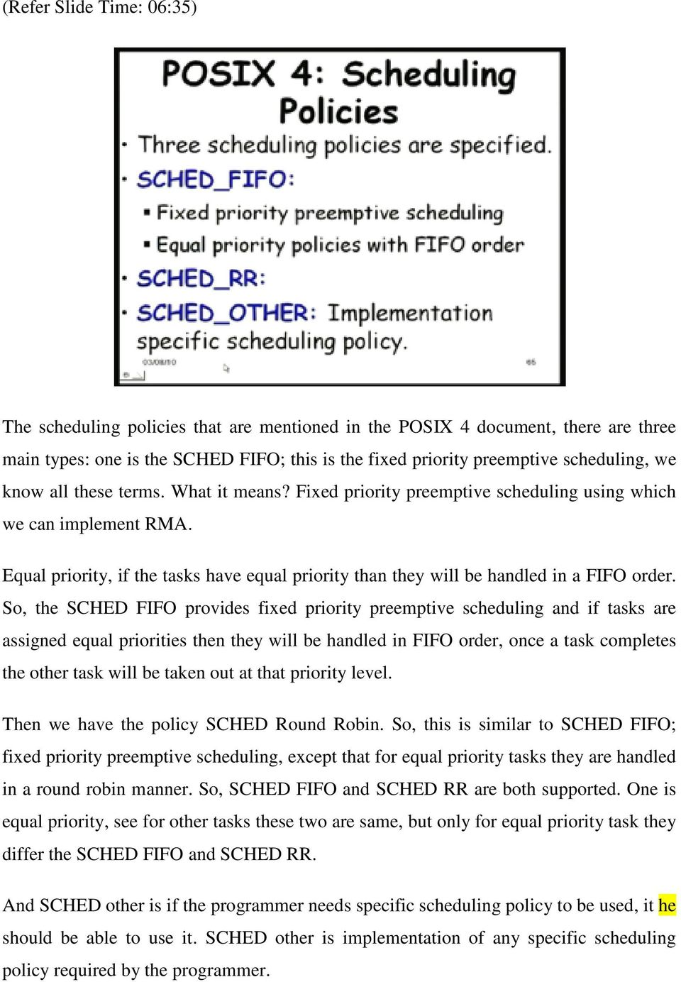 So, the SCHED FIFO provides fixed priority preemptive scheduling and if tasks are assigned equal priorities then they will be handled in FIFO order, once a task completes the other task will be taken