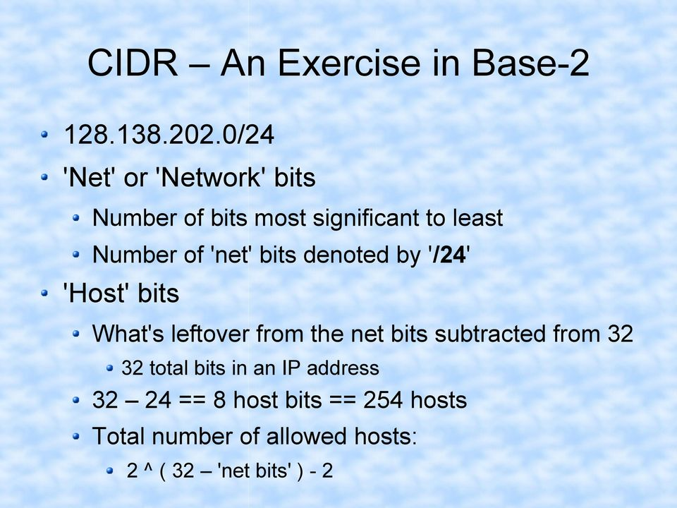 'net' bits denoted by '/24' 'Host' bits What's leftover from the net bits