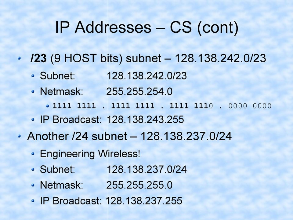 255 Another /24 subnet 128.138.237.0/24 Engineering Wireless! Subnet: 128.138.237.0/24 Netmask: 255.
