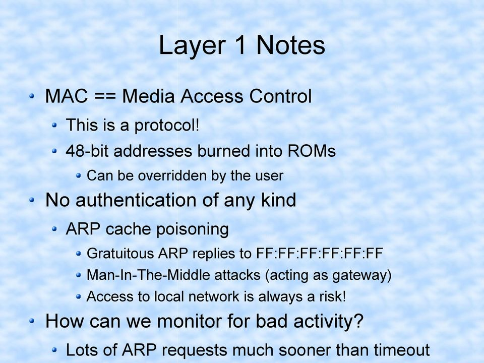 cache poisoning Gratuitous ARP replies to FF:FF:FF:FF:FF:FF Man-In-The-Middle attacks (acting as
