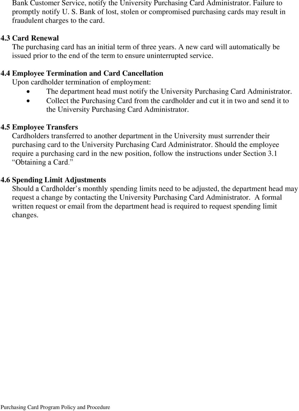 4 Employee Termination and Card Cancellation Upon cardholder termination of employment: The department head must notify the University Purchasing Card Administrator.