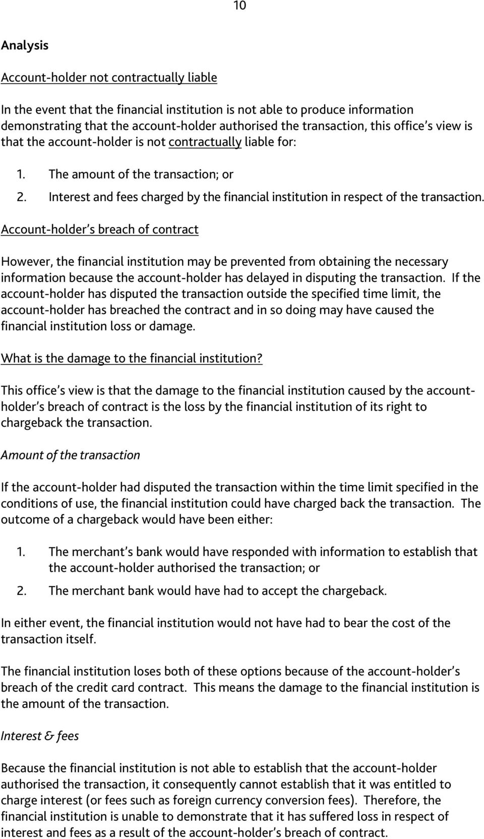 Interest and fees charged by the financial institution in respect of the transaction.
