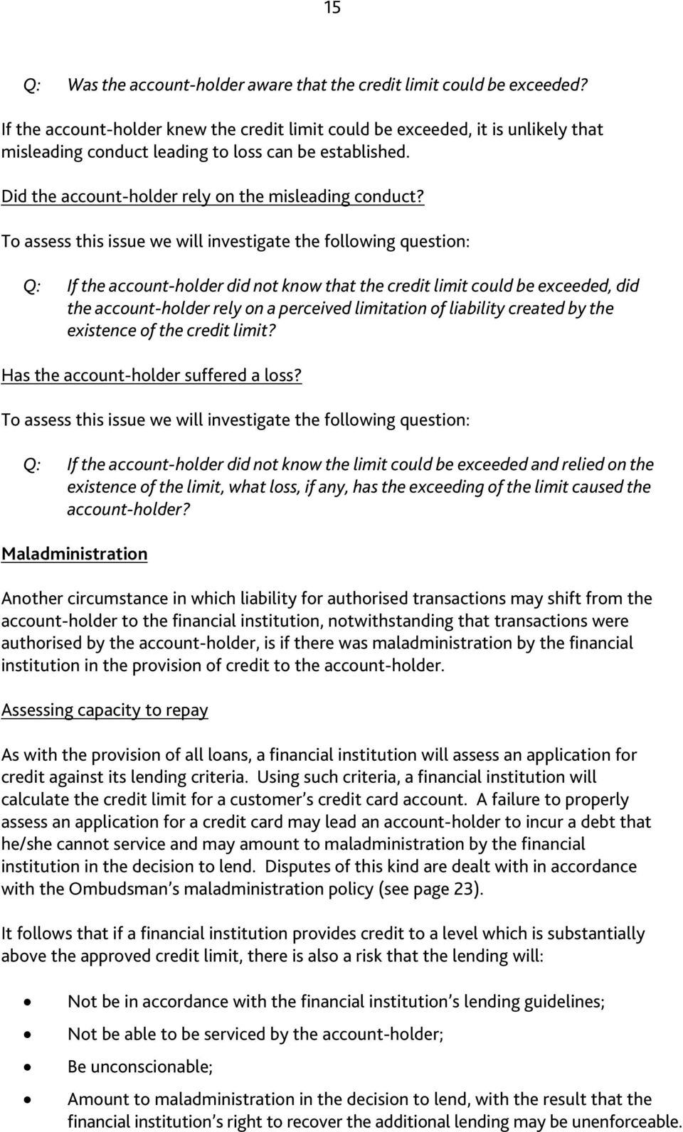 To assess this issue we will investigate the following question: Q: If the account-holder did not know that the credit limit could be exceeded, did the account-holder rely on a perceived limitation