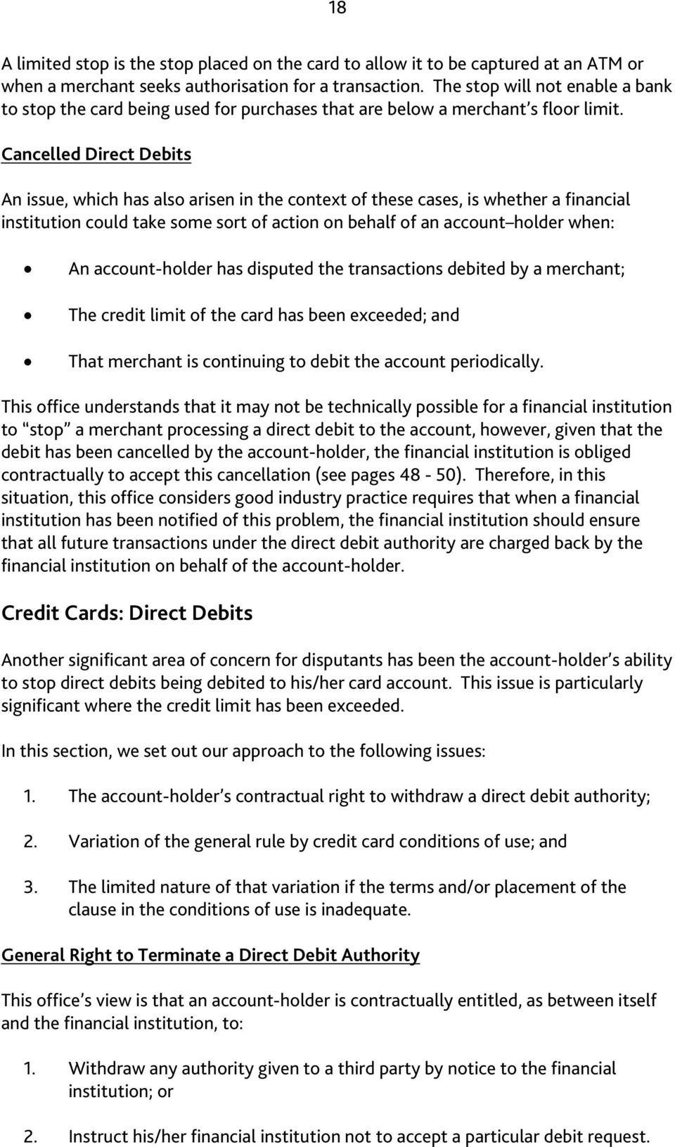 Cancelled Direct Debits An issue, which has also arisen in the context of these cases, is whether a financial institution could take some sort of action on behalf of an account holder when: An