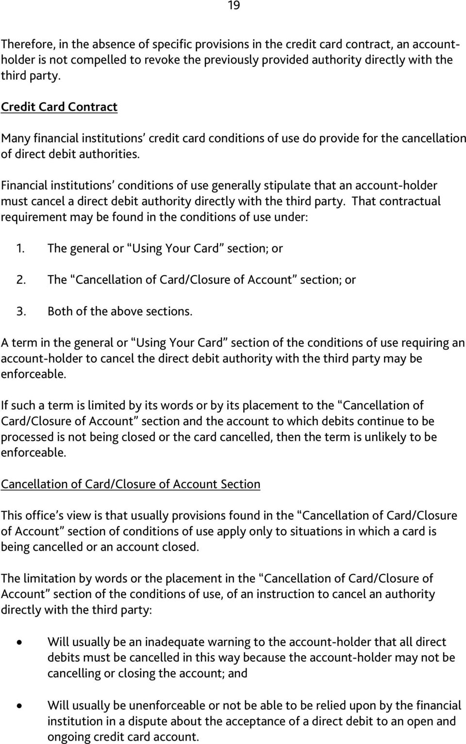 Financial institutions conditions of use generally stipulate that an account-holder must cancel a direct debit authority directly with the third party.