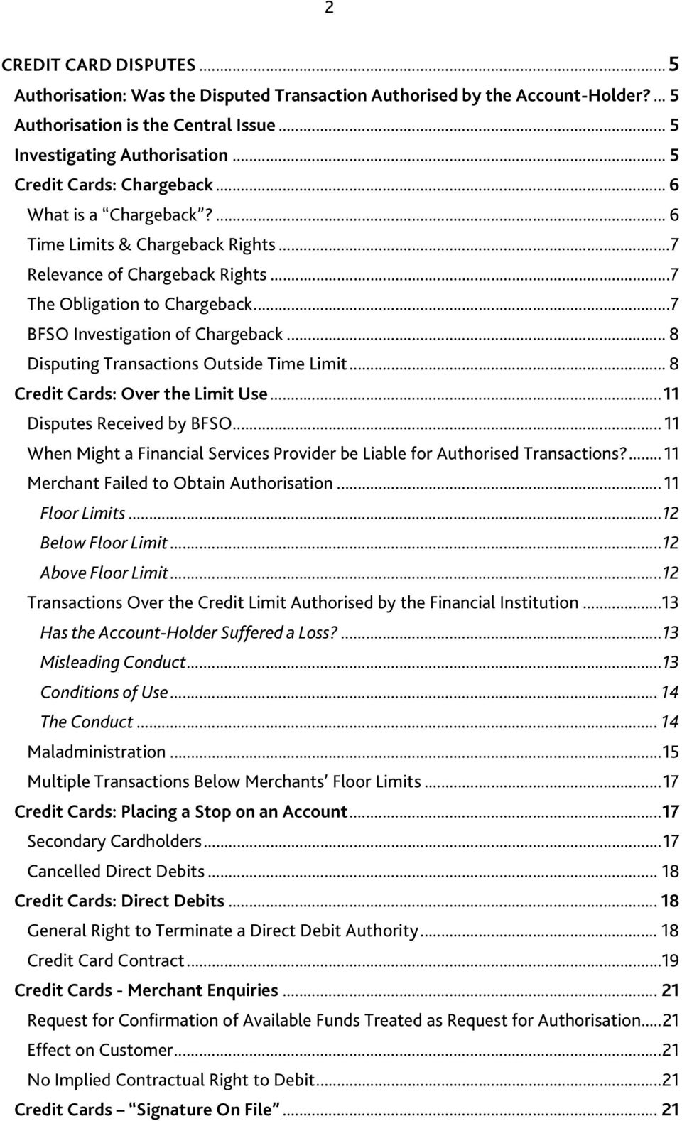 .. 8 Disputing Transactions Outside Time Limit... 8 Credit Cards: Over the Limit Use...11 Disputes Received by BFSO... 11 When Might a Financial Services Provider be Liable for Authorised Transactions?
