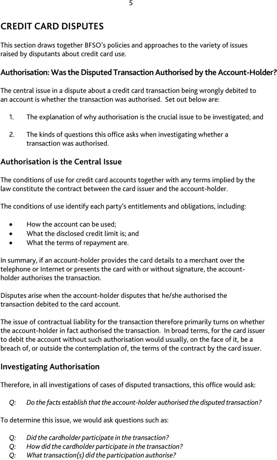 The central issue in a dispute about a credit card transaction being wrongly debited to an account is whether the transaction was authorised. Set out below are: 1.