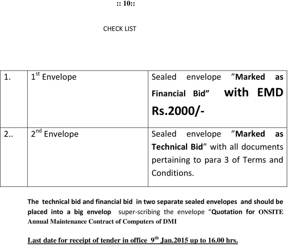 The technical bid and financial bid in two separate sealed envelopes and should be placed into a big envelop super-scribing