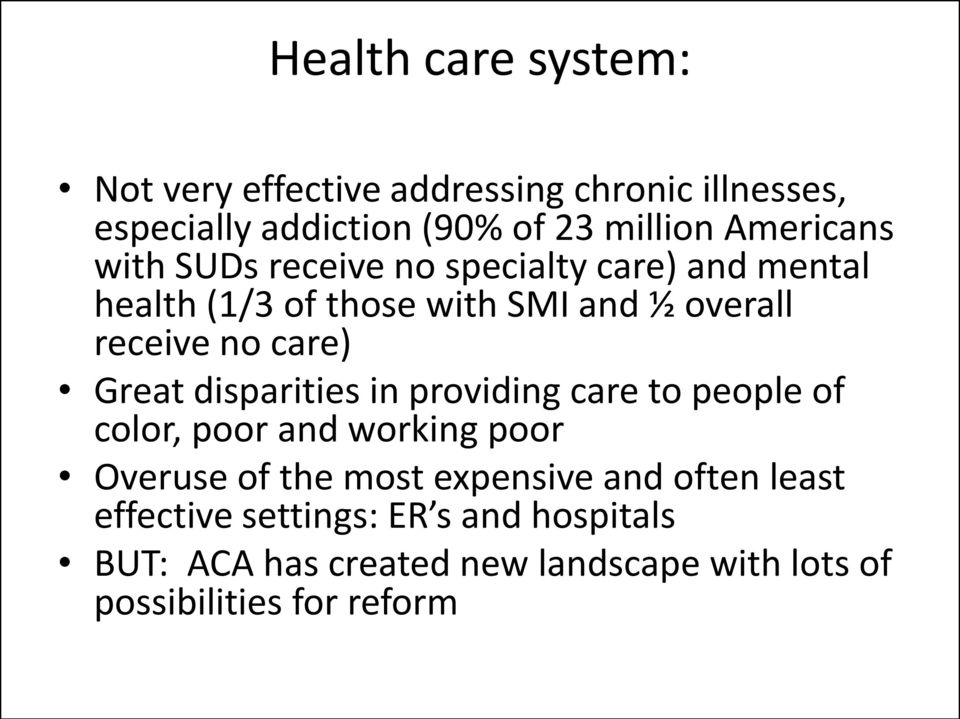 care) Great disparities in providing care to people of color, poor and working poor Overuse of the most expensive