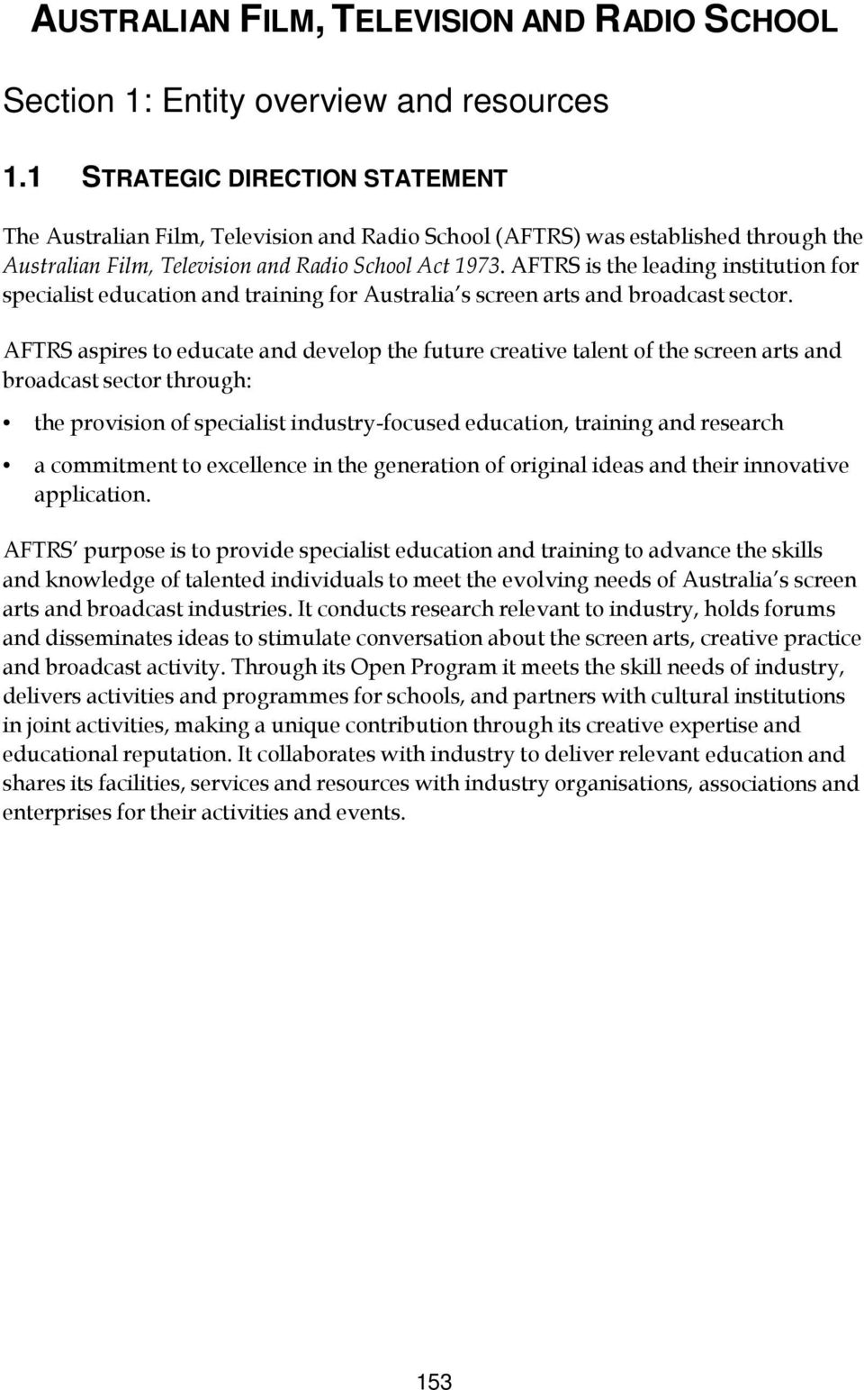 AFTRS is the leading institution for specialist education and training for Australia s screen arts and broadcast sector.