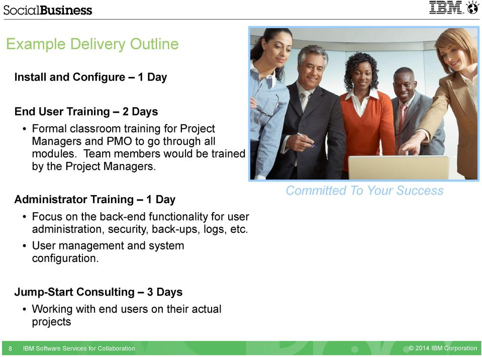 Administrator Training 1 Day Committed To Your Success Focus on the back-end functionality for user administration,