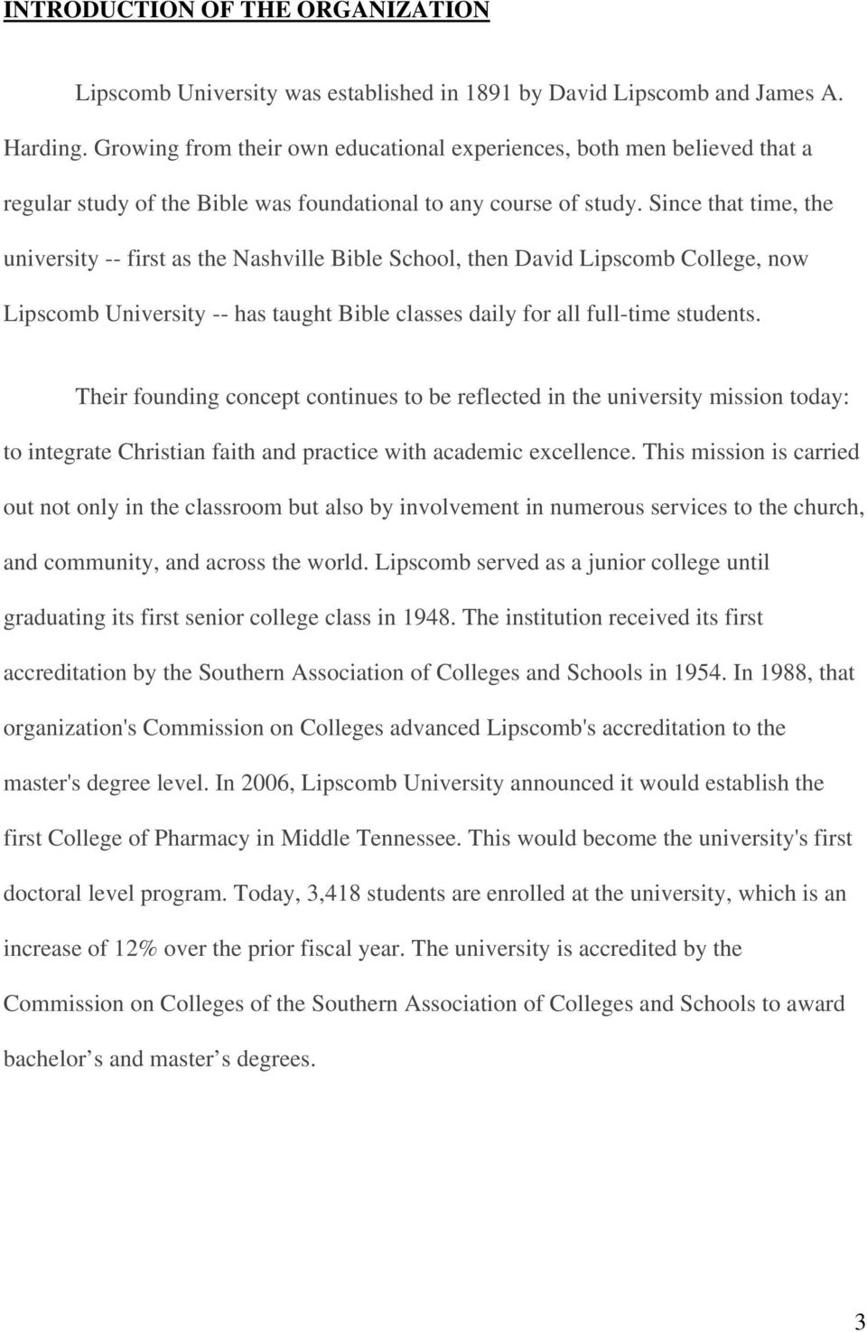 Since that time, the university -- first as the Nashville Bible School, then David Lipscomb College, now Lipscomb University -- has taught Bible classes daily for all full-time students.