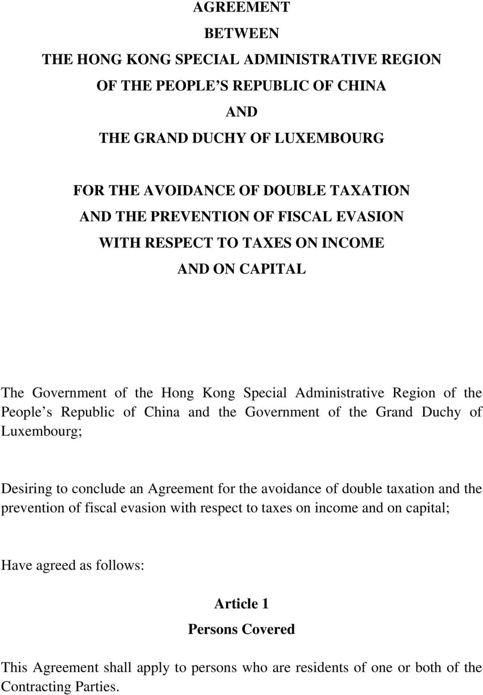 the Government of the Grand Duchy of Luxembourg; Desiring to conclude an Agreement for the avoidance of double taxation and the prevention of fiscal evasion with respect to