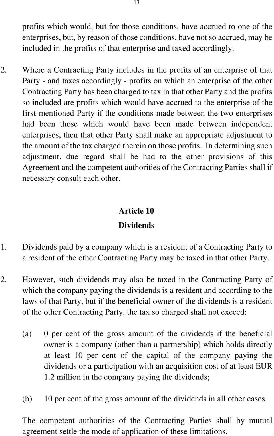 Where a Contracting Party includes in the profits of an enterprise of that Party - and taxes accordingly - profits on which an enterprise of the other Contracting Party has been charged to tax in