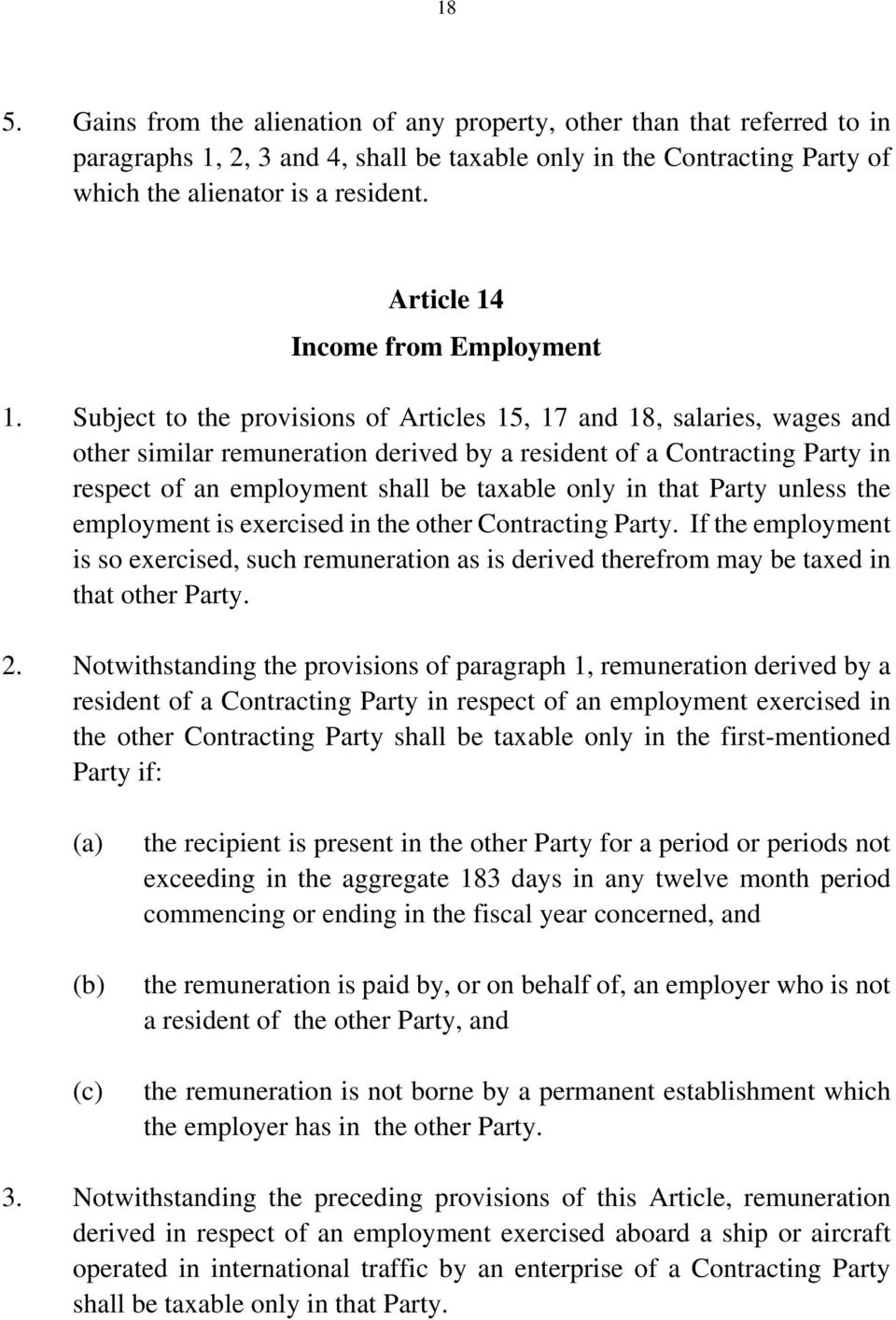 Subject to the provisions of Articles 15, 17 and 18, salaries, wages and other similar remuneration derived by a resident of a Contracting Party in respect of an employment shall be taxable only in