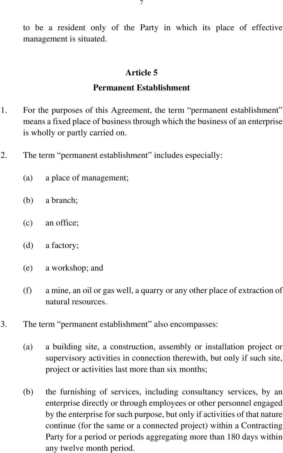 The term permanent establishment includes especially: (c) (d) (e) (f) a place of management; a branch; an office; a factory; a workshop; and a mine, an oil or gas well, a quarry or any other place of