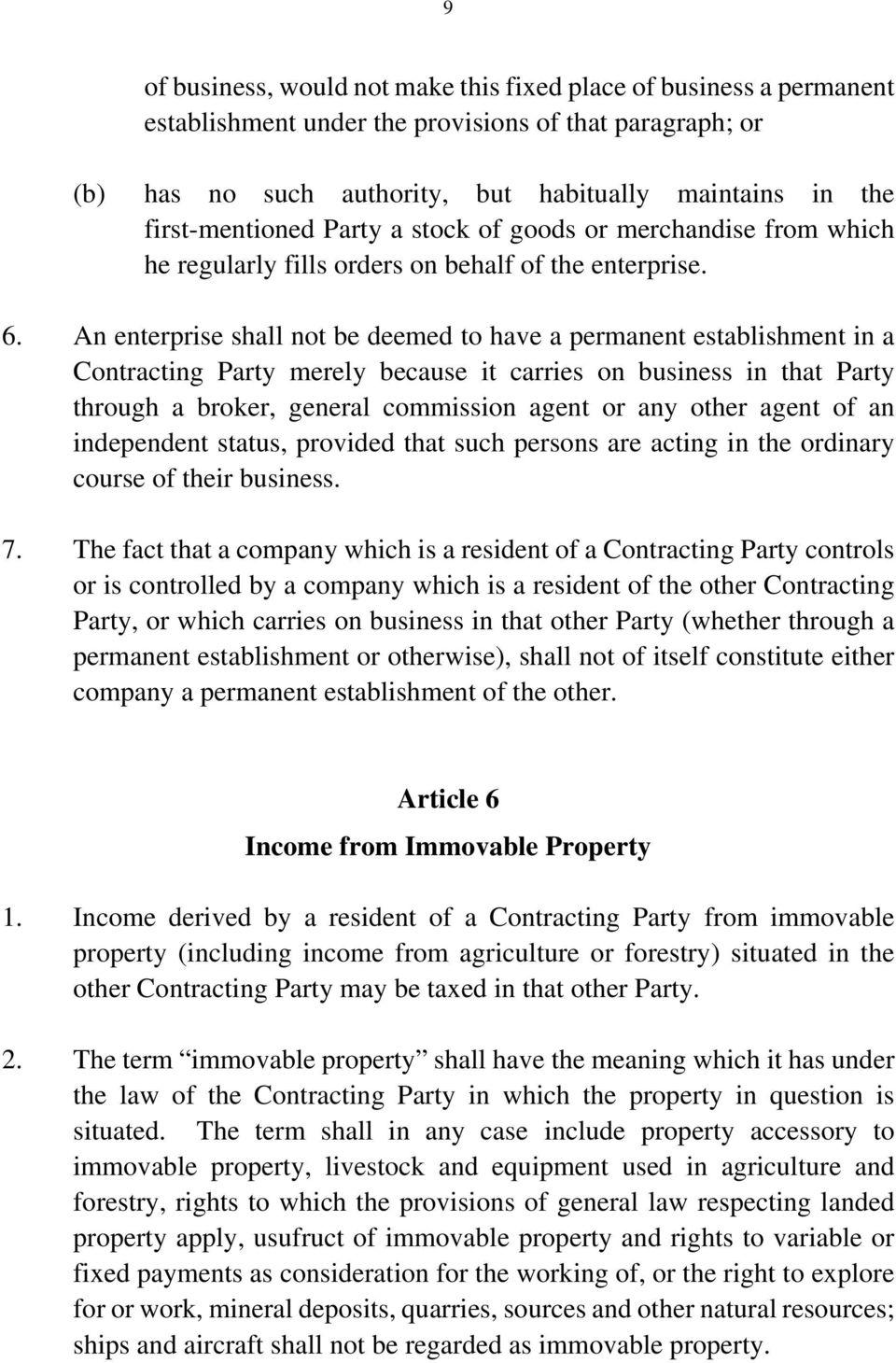 An enterprise shall not be deemed to have a permanent establishment in a Contracting Party merely because it carries on business in that Party through a broker, general commission agent or any other