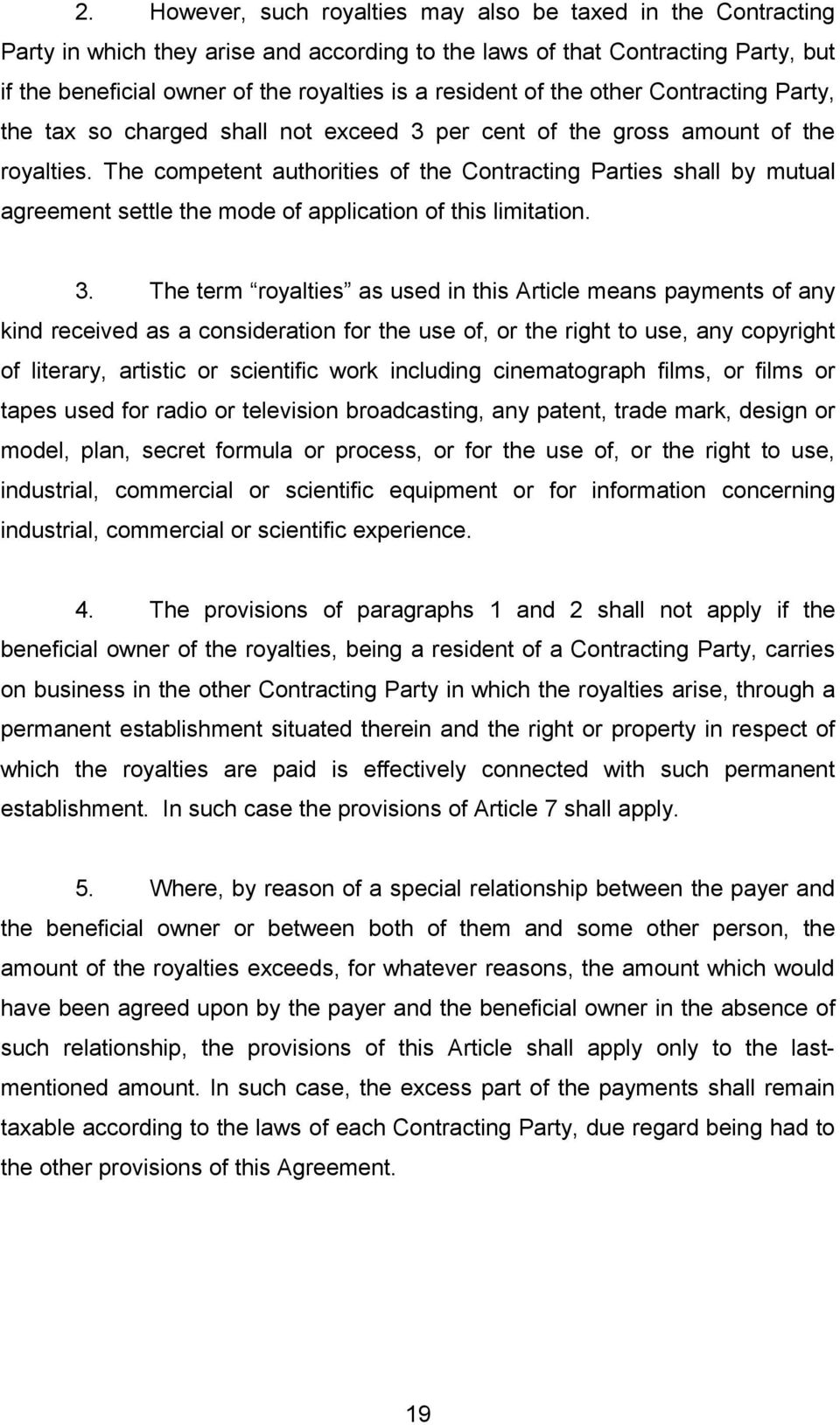 The competent authorities of the Contracting Parties shall by mutual agreement settle the mode of application of this limitation. 3.
