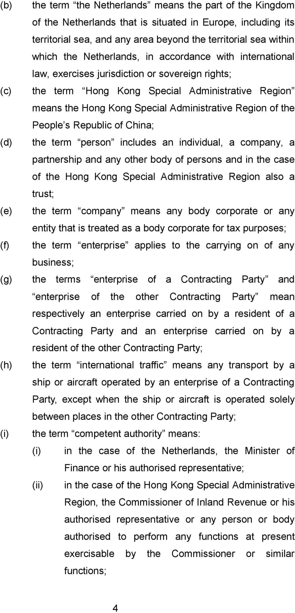 Special Administrative Region of the People s Republic of China; the term person includes an individual, a company, a partnership and any other body of persons and in the case of the Hong Kong