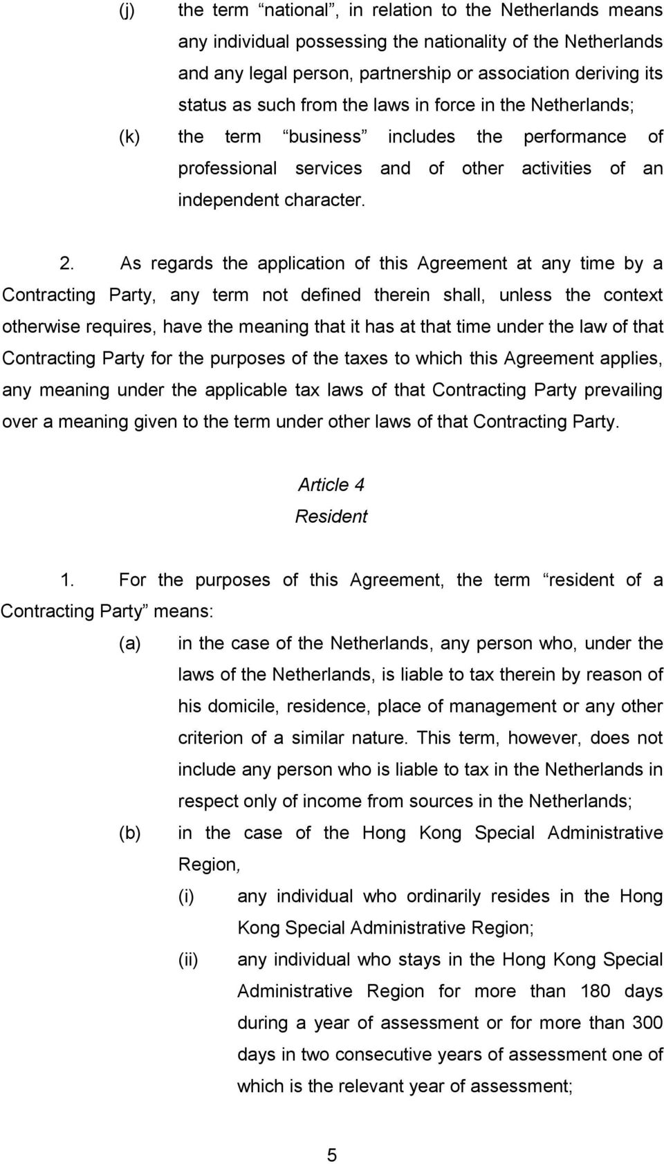 As regards the application of this Agreement at any time by a Contracting Party, any term not defined therein shall, unless the context otherwise requires, have the meaning that it has at that time