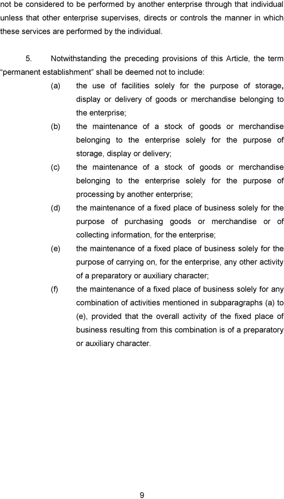 Notwithstanding the preceding provisions of this Article, the term permanent establishment shall be deemed not to include: (a) the use of facilities solely for the purpose of storage, display or